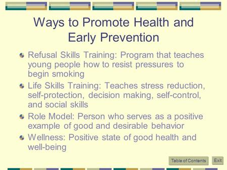 Table of Contents Exit Ways to Promote Health and Early Prevention Refusal Skills Training: Program that teaches young people how to resist pressures to.
