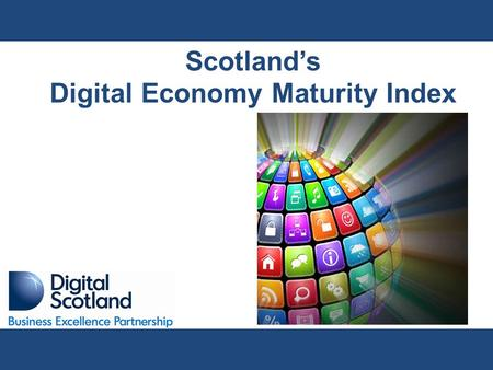 Scotland's Digital Economy Maturity Index. The Scottish Government has a vision for all <strong>businesses</strong> in Scotland to have the Availability of digital infrastructure,