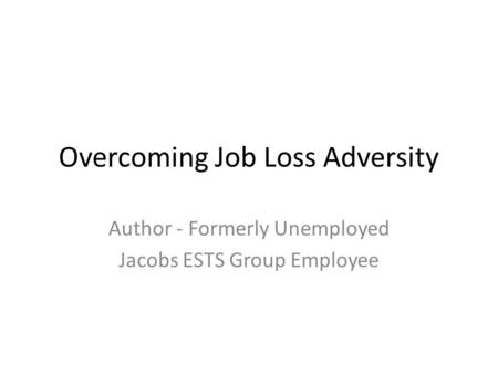 Overcoming Job Loss Adversity Author - Formerly Unemployed Jacobs ESTS Group Employee.