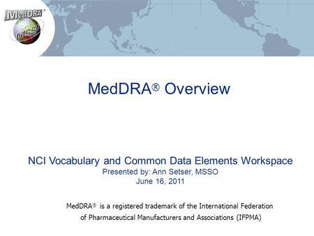 MedDRA® Overview NCI Vocabulary and Common Data Elements Workspace