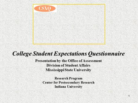1 College Student Expectations Questionnaire Presentation by the Office of Assessment Division of Student Affairs Mississippi State University Research.