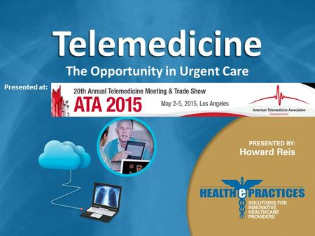 Telemedicine The Opportunity in Urgent Care Presented at: