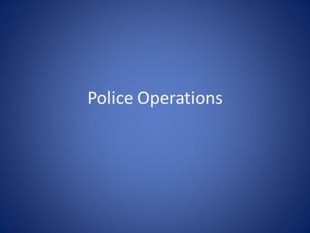 Police Operations. Hiring Process You need to decide – What size department Small, medium, large – Will it be a job or a career Retirement options –