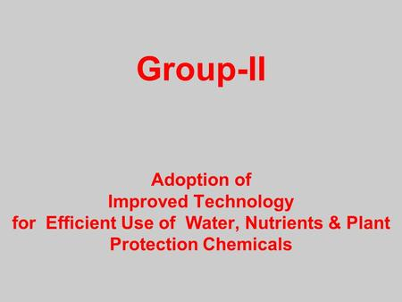 Group-II Adoption of Improved Technology for Efficient Use of Water, Nutrients & Plant Protection Chemicals.