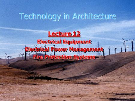 Technology in Architecture Lecture 12 Electrical Equipment Electrical Power Management Fire Protection Systems Lecture 12 Electrical Equipment Electrical.