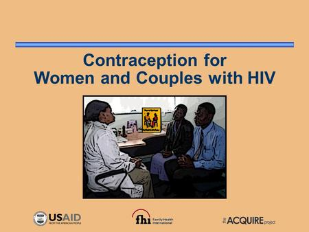 Contraception for Women and Couples with HIV. Introduction 1.HIV/AIDS epidemic disproportionately affects women 2.Role of family planning in alleviating.