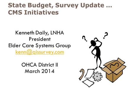 State Budget, Survey Update … CMS Initiatives