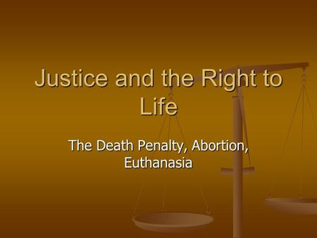 Justice and the Right to Life The Death Penalty, <strong>Abortion</strong>, Euthanasia.