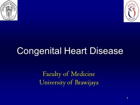 Congenital Heart Disease 1 Faculty of Medicine University of Brawijaya.