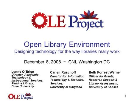 1 Open Library Environment Designing technology for the way libraries really work December 8, 2008 ~ CNI, Washington DC Lynne O'Brien Director, Academic.