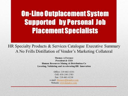 On-Line Outplacement System Supported by Personal Job Placement Specialists HR Specialty Products & Services Catalogue Executive Summary A No Frills Distillation.