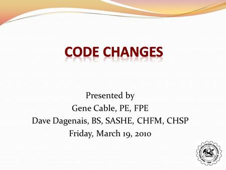 Presented by Gene Cable, PE, FPE Dave Dagenais, BS, SASHE, CHFM, CHSP Friday, March 19, 2010.