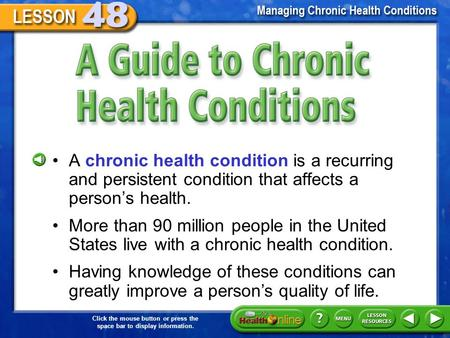 Click the mouse button or press the space bar to display information. A guide to Chronic Health Conditions A chronic health condition is a recurring and.