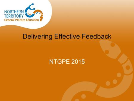Delivering Effective Feedback NTGPE 2015. Feedback is ? Specific information about the comparison between a learner's observed performance and a standard,
