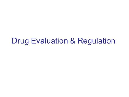 Drug Evaluation & Regulation. CONCEPTS A.Safety and Efficacy: Because society expects prescription drugs to be safe and effective, governments have regulated.
