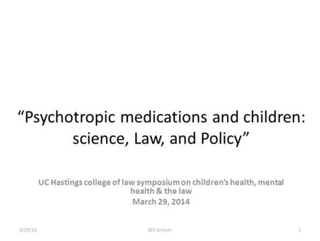 """Psychotropic medications and children: science, Law, and Policy"" UC Hastings college of law symposium on children's health, mental health & the law March."