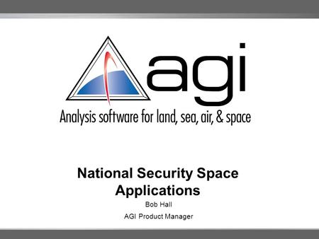 National Security Space Applications Bob Hall AGI Product Manager.