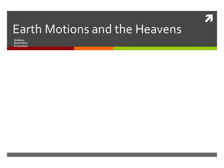  Earth Motions and the Heavens Rotation Revolution Precession.