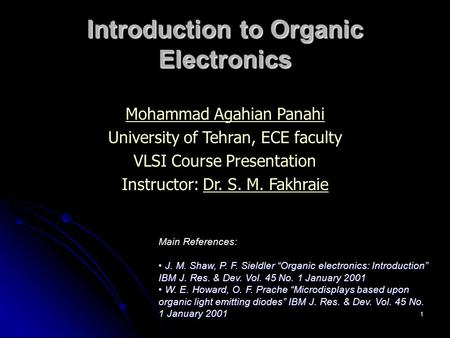 1 Introduction to Organic Electronics Mohammad Agahian Panahi University of Tehran, ECE faculty VLSI Course Presentation Instructor: Dr. S. M. Fakhraie.