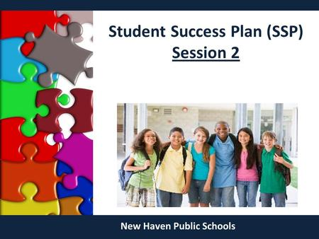 Student Success Plan (SSP) Session 2 New Haven Public Schools.