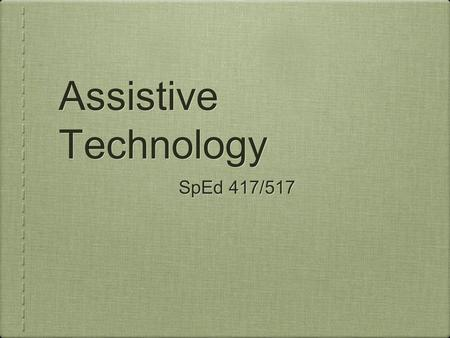 Assistive Technology SpEd 417/517. 1. Select an environment for instruction analyze sensory and motor characteristics 2. Delineate the required activities.