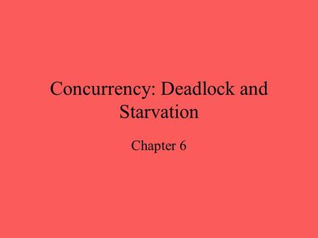 Concurrency: Deadlock and Starvation Chapter 6. Goal and approach Deadlock and starvation Underlying principles Solutions? –Prevention –Detection –Avoidance.