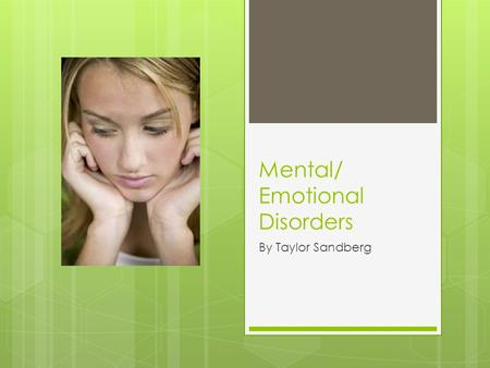 Mental/ Emotional Disorders By Taylor Sandberg. Mental/emotional definition  A pychological or behavorial pattern that is usually associated with distress.