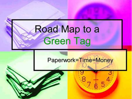 Road Map to a Green Tag Paperwork=Time=Money. Questionnaire If you could change any one major thing inside the Fire Community Services process what would.