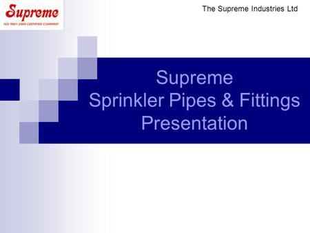 Supreme Sprinkler Pipes & Fittings Presentation The Supreme Industries Ltd.