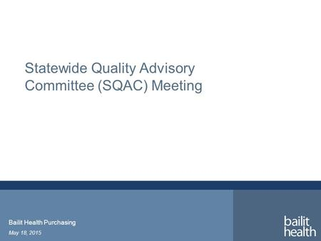 Statewide Quality Advisory Committee (SQAC) Meeting May 18, 2015 Bailit Health Purchasing.