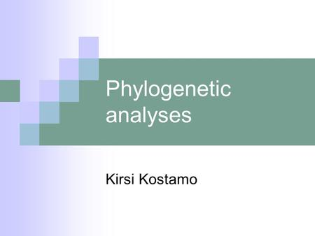 Phylogenetic analyses Kirsi Kostamo. The aim: To construct a visual representation (a tree) to describe the assumed evolution occurring between and among.