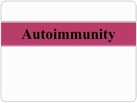 Autoimmunity. Autoimmunity :  Autoimmunity : The immune response which is directed against host tissue self epitopes due to loss of tolerance.  Self-Tolerance:
