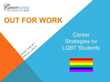 Career Strategies for LGBT Students SEAN SIBLEY CRAIG LODIS OUT FOR WORK.