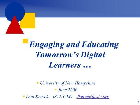  Engaging and Educating Tomorrow's <strong>Digital</strong> Learners …  University of New Hampshire  June 2006  Don Knezek - ISTE CEO -