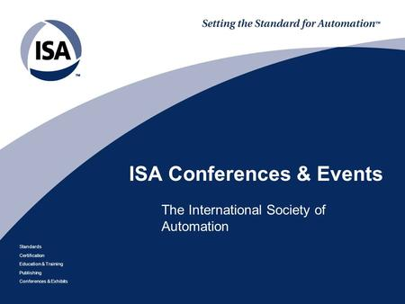 Standards Certification Education & Training Publishing Conferences & Exhibits ISA Conferences & Events The International Society of Automation.