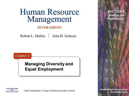 Human Resource Management TENTH EDITON © 2003 Southwestern College Publishing. All rights reserved. PowerPoint Presentation by Charlie Cook Managing Diversity.