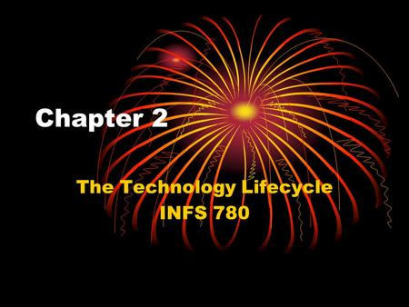 Chapter 2 The Technology Lifecycle INFS 780. The evolution of technologies Early technologies are uncertain and risky No standards Performance is unknown.