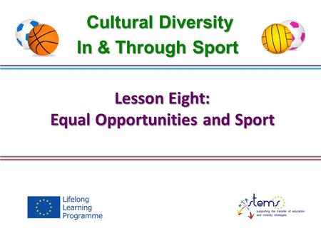 Lesson Eight: Equal Opportunities and Sport Cultural Diversity In & Through Sport.