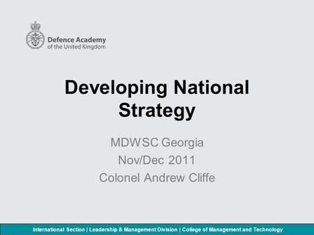 International Section | Leadership & Management Division | College of Management and Technology Developing National Strategy MDWSC Georgia Nov/Dec 2011.