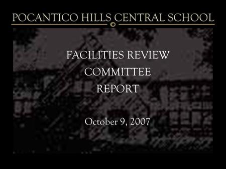 FACILITIES REVIEW COMMITTEE REPORT October 9, 2007 POCANTICO HILLS CENTRAL SCHOOL.
