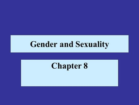 Gender and Sexuality Chapter 8. Traditional Sex Roles Until fairly recently, the only socially desirable roles open to women in society were that of wife,