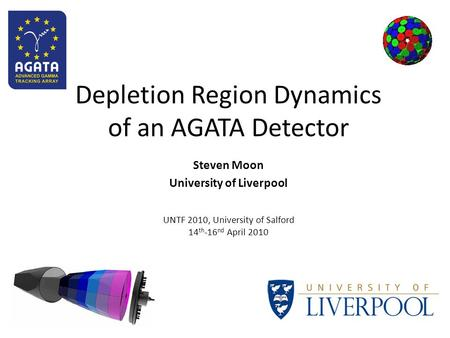 Depletion Region Dynamics of an AGATA Detector Steven Moon University of Liverpool UNTF 2010, University of Salford 14 th -16 nd April 2010.
