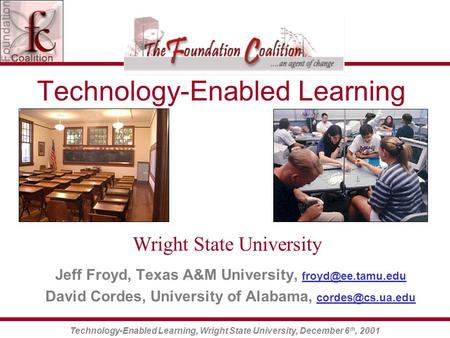 Technology-Enabled Learning, Wright State University, December 6 th, 2001 Technology-Enabled Learning Jeff Froyd, Texas A&M University,