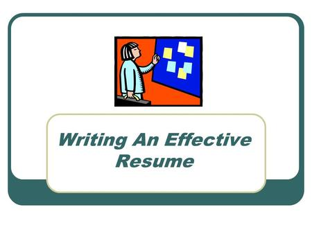Writing An Effective Resume. What makes a resume effective? It is more than a paper representation of YOU. It is a marketing tool to highlight your uniqueness.