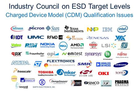 Industry Council on ESD Target Levels Charged Device Model (CDM) Qualification Issues.