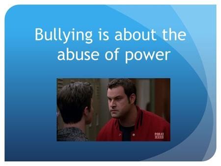 Bullying is about the abuse of power. Children who bully abuse their power to hurt others, deliberately and repeatedly.