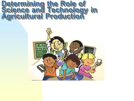 Determining the Role of Science and Technology in Agricultural Production.