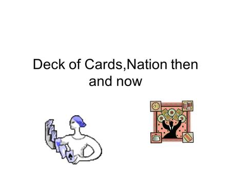 Deck of Cards,Nation then and now. Based on the card you were given: Find your partner(s) You will be responsible for completing research about the Nation.