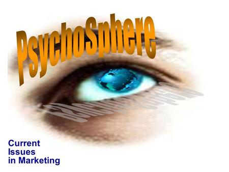 Current Issues in <strong>Marketing</strong>. Lecture Outline: The Emerging PsychoSphere: Psychospheric Shifts G enerational <strong>Marketing</strong>  Generational Theory  Generations.