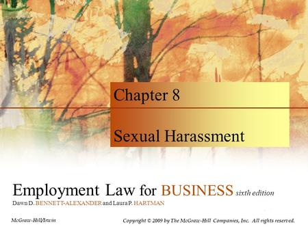 Employment Law for BUSINESS sixth edition Dawn D. BENNETT-ALEXANDER and Laura P. HARTMAN Chapter 8 Sexual Harassment Copyright © 2009 by The McGraw-Hill.